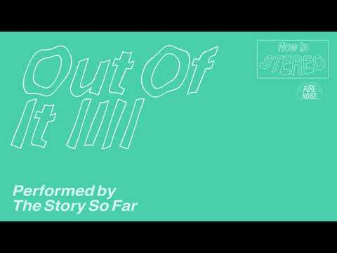 "The Story So Far ""Out Of It"""