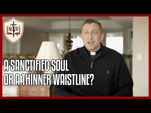 A Thinner Waistline or a Sanctified Soul? - Sunday Gospel Reflection