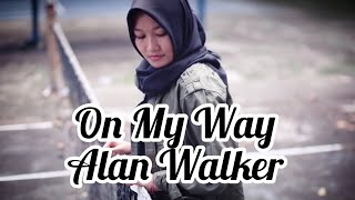 On My Way  - Alan Walker, Sabrina Carpenter & Farruko (Cover) by Nafisyah Putri Pratama