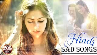 BOLLYWOOD SAD SONGS - Hindi Sad Songs 2019 - Romantic Hindi Songs