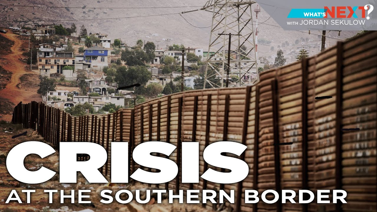 ACLJ What's Next Episode 6:  Crisis at the Southern Border