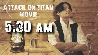 [5.30 am] ATTACK ON TITAN MOVIE