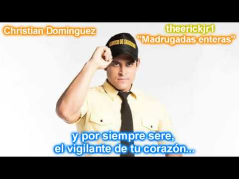 'Madrugadas Enteras' Con Letras   Christian Dominguez    Mi amor el Wachiman HD