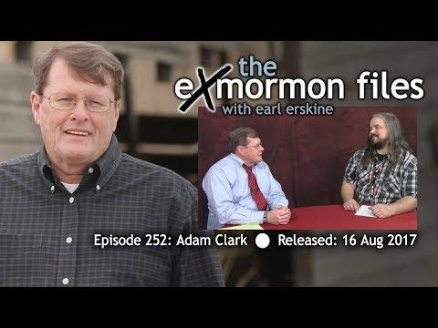 Ex Mormon Files - 252 - Adam Clark