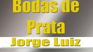 BODAS DE PRATA (MENSAGEM) - JORGE LUIZ (AUTOR ANTONIO MARCOS PIRES)