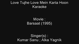 Love Tujhe Love Mein Karta Hoon - Karaoke - Barsaat (1995) - Kumar Sanu ; Alka Yagnik