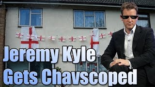 Jeremy Kyle Gets 360 Chavscoped