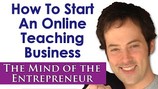 How to Start an Online Teaching Business - The Mind of the Entrepreneur - Drew Badger