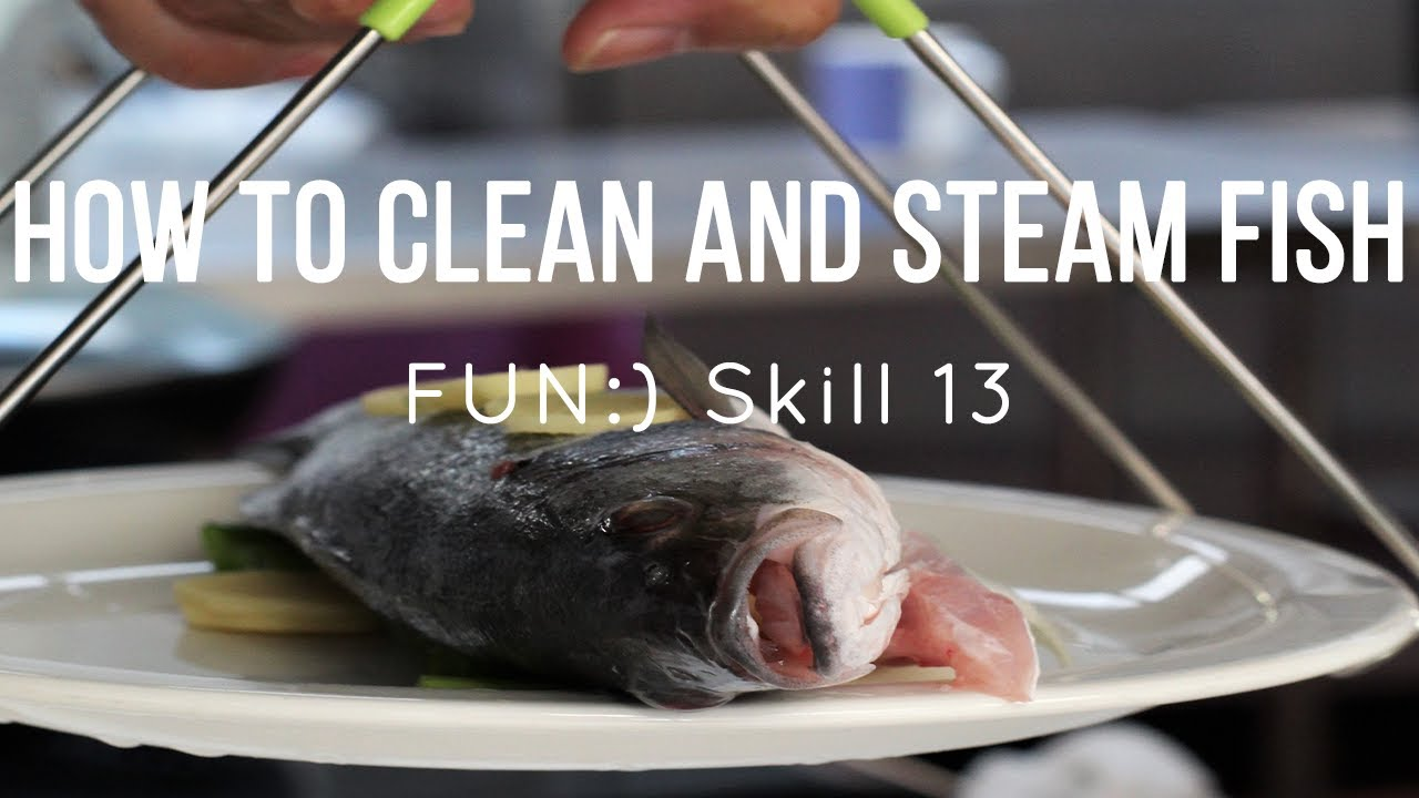 FUN:) Skill 013: Cleaning & Steaming Fish