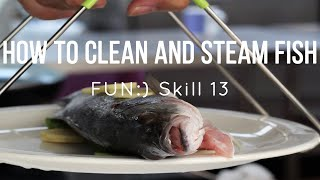 How to Clean & Steam a Whole Fish [Skill 013]