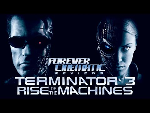 Terminator 3: Rise Of The Machines (2003) - Forever Cinematic Review