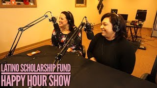 Happy Hour Show | Members Of Latino Scholarship Fund Talks Purpose, Goals & More!