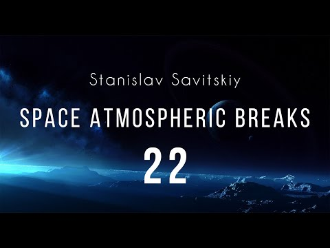Stanislav Savitskiy   Space Atmospheric Breaks Part 22