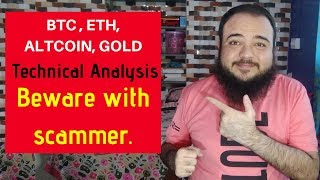 BTC , ETH, ALTCOIN, GOLD Technical Analysis. Beware with scammer.