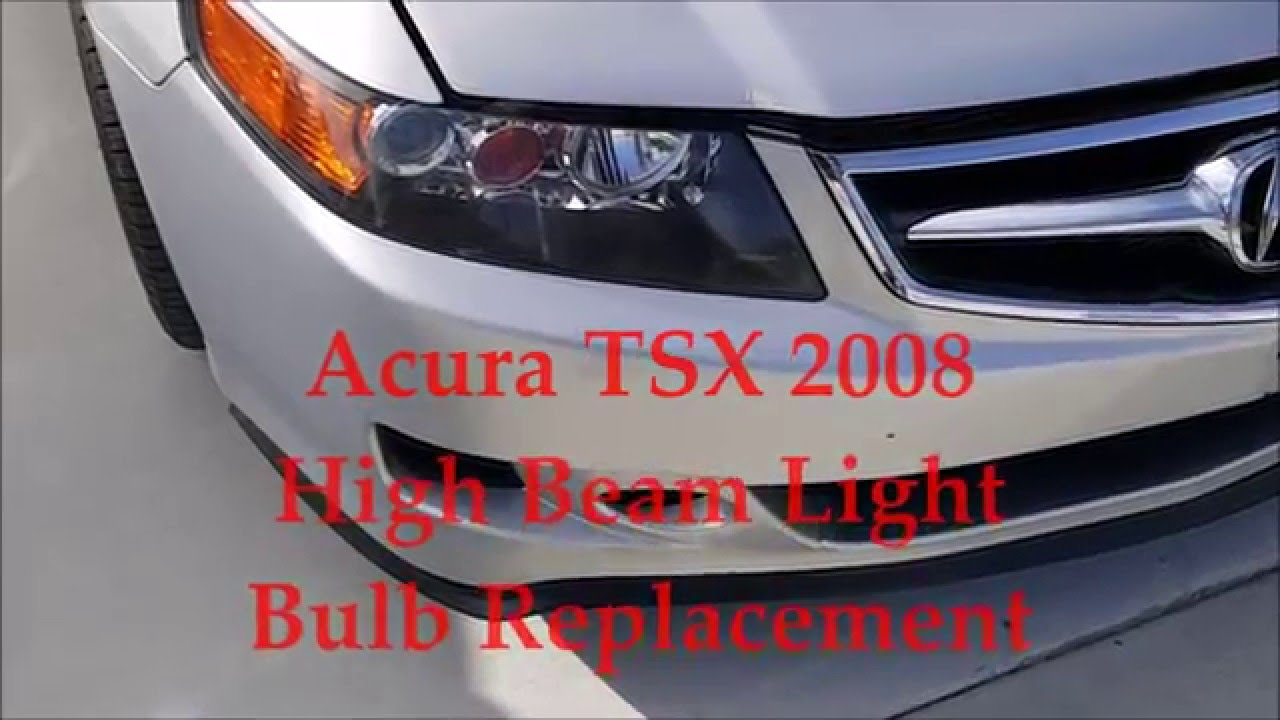 Acura Tsx 2008 High Beam Bulb Replacements Youtube