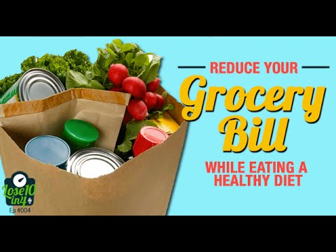 How to Reduce Your Grocery Bill While Eating a Healthy Diet