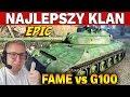 NAJLEPSZY KLAN - FAME vs G100 - Bitwy Klanowe - World of Tanks