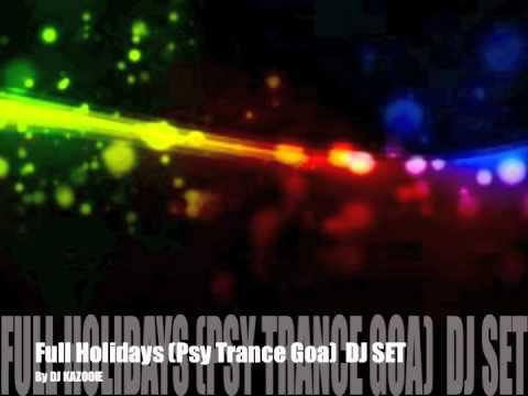 Full HolIdays (Psy Trance Goa dj set)  DJ KAZOOIE