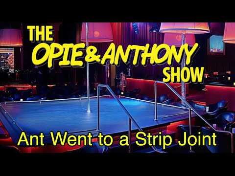 Opie & Anthony: Ant Went to a Strip Joint (08/04/09)