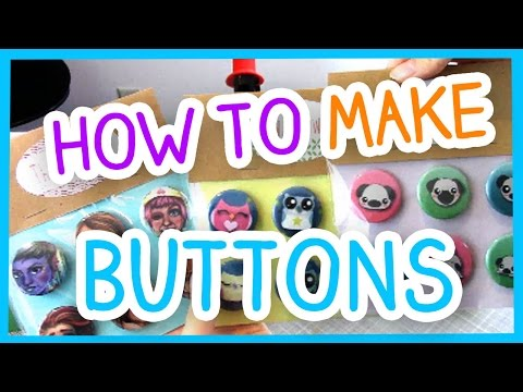 HOW TO MAKE BUTTONS!