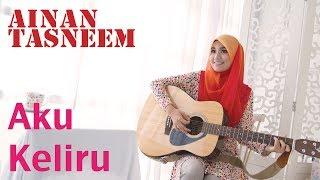 Ainan Tasneem - Aku Keliru (Official 720 HD)