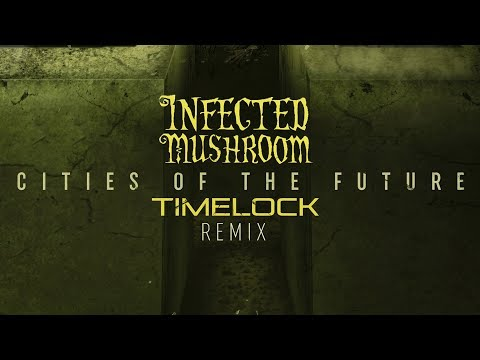 Infected Mushroom - Cities Of The Future (Timelock Remix) [Official Audio]
