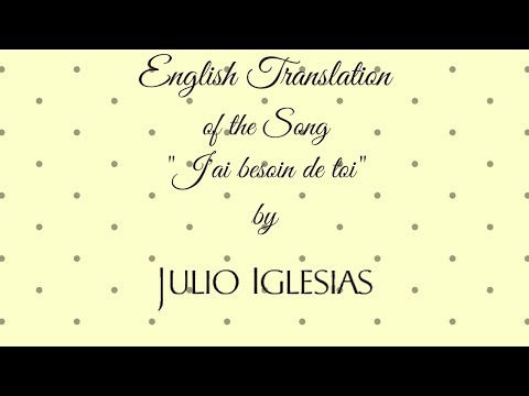 J Ai Besoin De Toi Julio Iglesias English Translation Traduction Anglaise