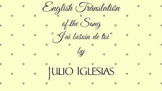 J'ai besoin de toi - Julio Iglesias | English Translation / Traduction anglaise