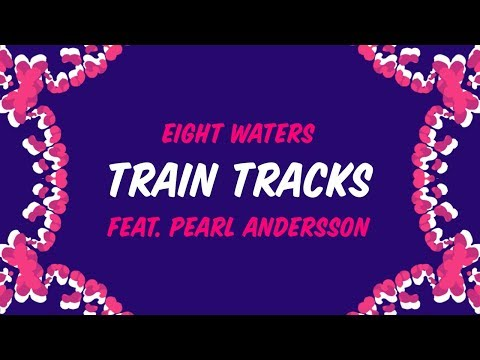 Eight Waters - Train Tracks (feat. Pearl Andersson) [Lyric Video]