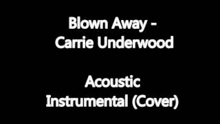 Blown Away - Carrie Underwood (Acoustic Instrumental) w/Download Link (Cover)