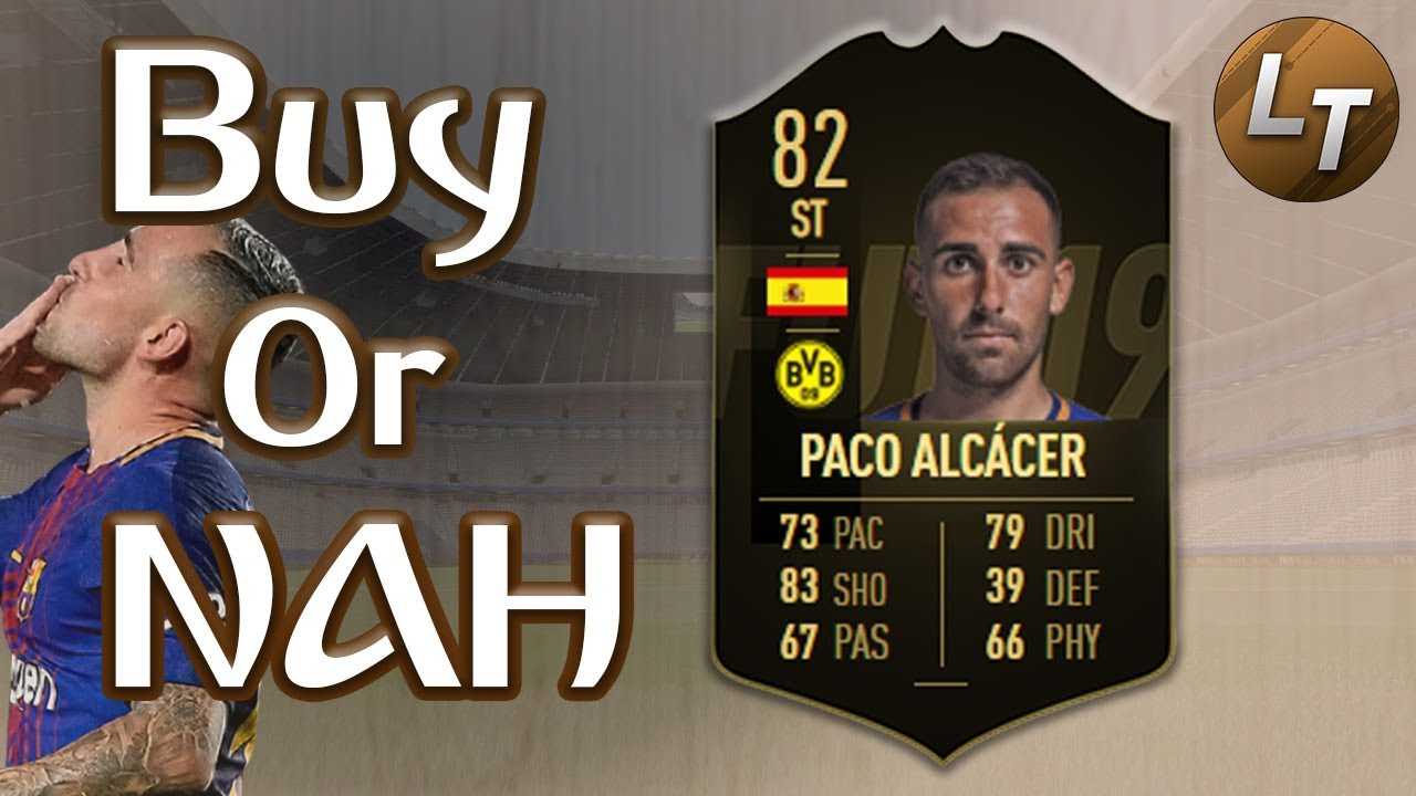 If Paco Alcacer Buy Or Nah Fifa 19 Player Review Series Youtube
