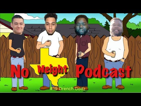 Drench Godz - No Weight Podcast EP#19 from YouTube · Duration:  1 hour 13 minutes 45 seconds