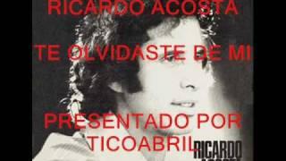 Ricardo Acosta - Te olvidaste de mi - TICOABRIL