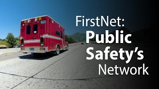 FirstNet: Public Safety's Network