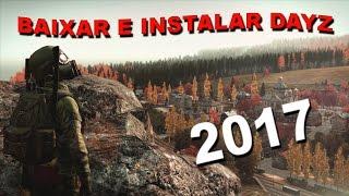 Com baixar e instalar DAYZ STANDALONE v0.60 ONLINE! 2017