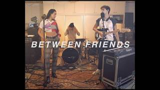 BETWEEN FRIENDS - iloveyou (Late Night Session)