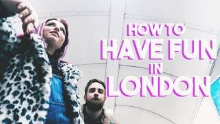 HOW TO HAVE FUN IN LONDON