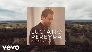 Luciano Pereyra - Dos Mundos (Lyric Video)