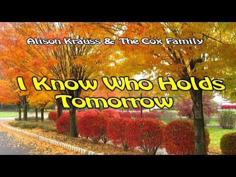 I Know Who Holds Tomorrow   Alison Krauss  With Lyrics