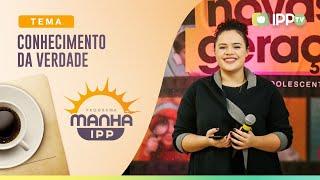 Conhecimento da Verdade   Manhã IPP    Letícia Minervino   IPP TV