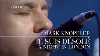 Mark Knopfler - Je Suis Désolé (A Night In London | Official Live Video)