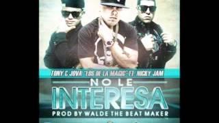 Tony Y Jova Los De La Magic Ft Nicky Jam  No Le Interesa New Reggaeton 2012
