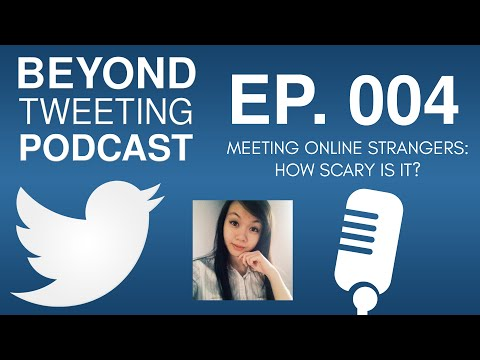 Ep. 004 - Meeting Online Strangers IRL: How Scary Is it? (part 2)