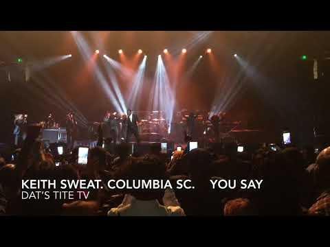 Keith sweat Columbia Sc   YOU SAY