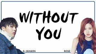 G-DRAGON feat. ROSE 'BLACKPINK' - WITHOUT YOU (Easy Lyrics + Indo Sub) by GOMAWO