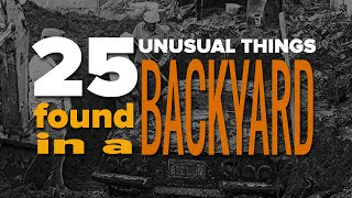 25 Unusual Things You Won't Believe Were Found In A Backyard