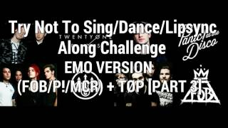 Try Not To Sing/Dance/Lipsync Along Challenge EMO VERSION (FOB/P!/MCR) + TØP [PART 3]