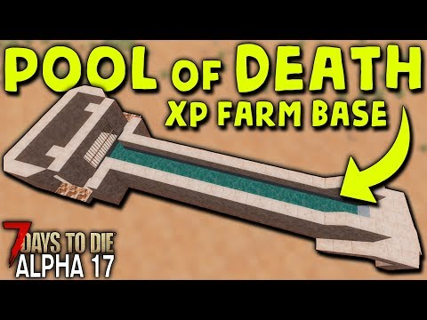 POOL OF DEATH (XP Farm Water Base) in ALPHA 17 | 7 Days to Die (2019 Alpha 17.1 B8)