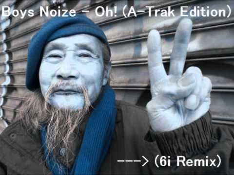 Boys Noize  Oh! ATrak Edition6i Remix New 2013