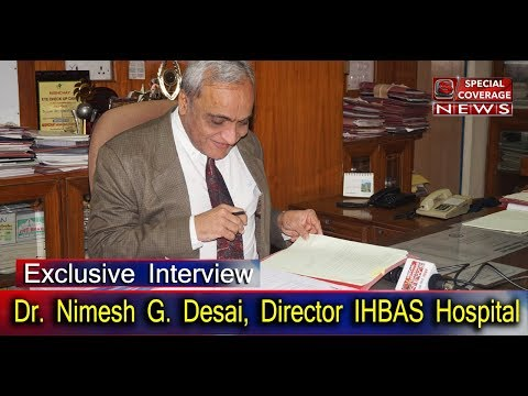 Exclusive Interview With Dr. Nimesh G. Desai, Director IHBAS Hospital